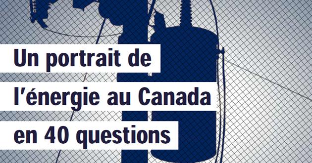 Un portrait de l'energie au Canada en 40 questions
